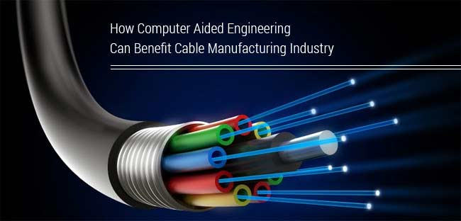 CAE Benefit to Cable Manufacturing